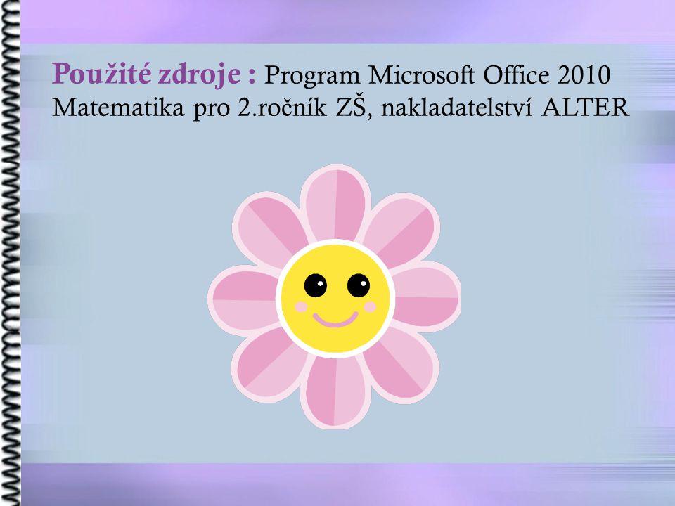 Pou ž ité zdroje : Program Microsoft Office 2010 Matematika pro 2.ro č ník ZŠ, nakladatelství ALTER