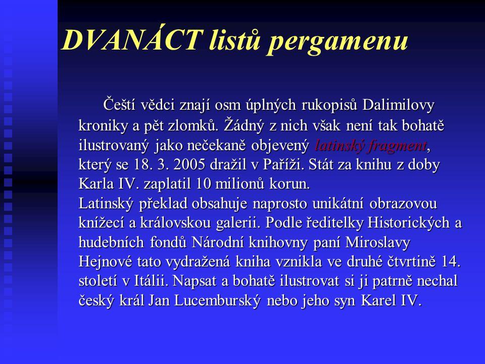 FRAGMENT latinského překladu DALIMILOVY KRONIKY Český stát desítky let nezískal tak vzácnou památku. 18. března 2005 Národní knihovna koupila v pařížs