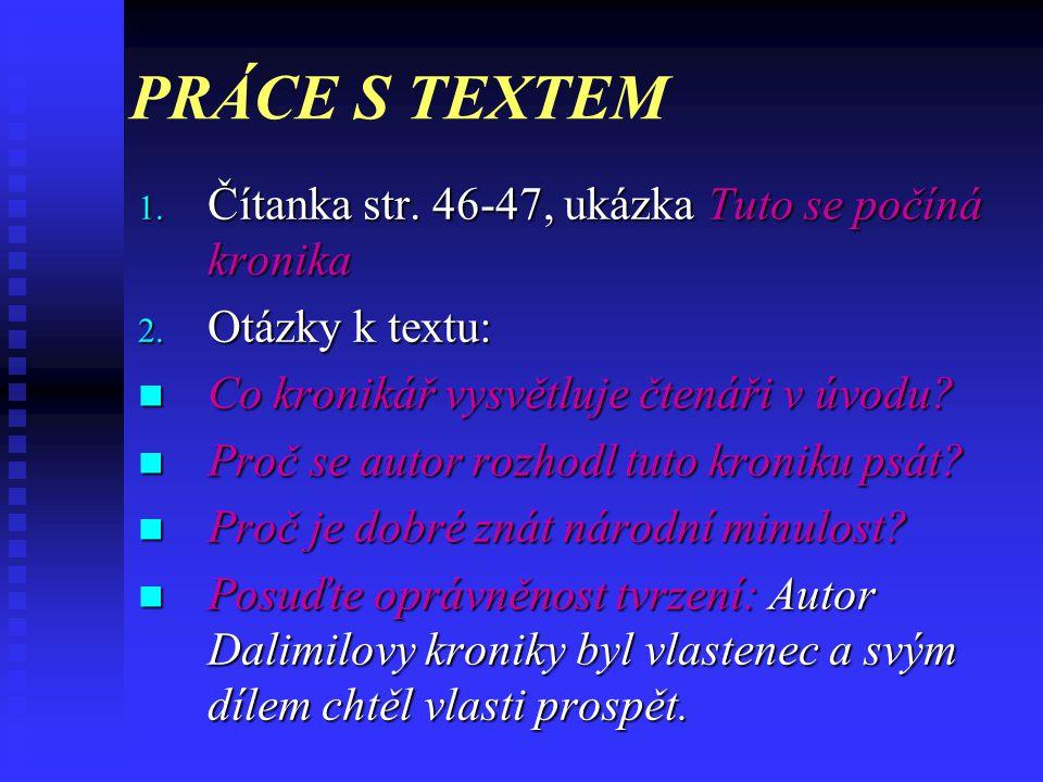 tak řečeného Dalimila Dalimilova kronika vznikla na samém počátku 14. století. Je to jedno z prvních děl v národním – českém – jazyce. Autor v ní vyps
