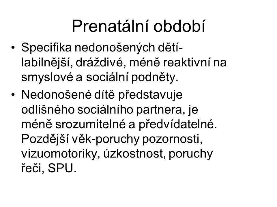 Prenatální období Specifika nedonošených dětí- labilnější, dráždivé, méně reaktivní na smyslové a sociální podněty.