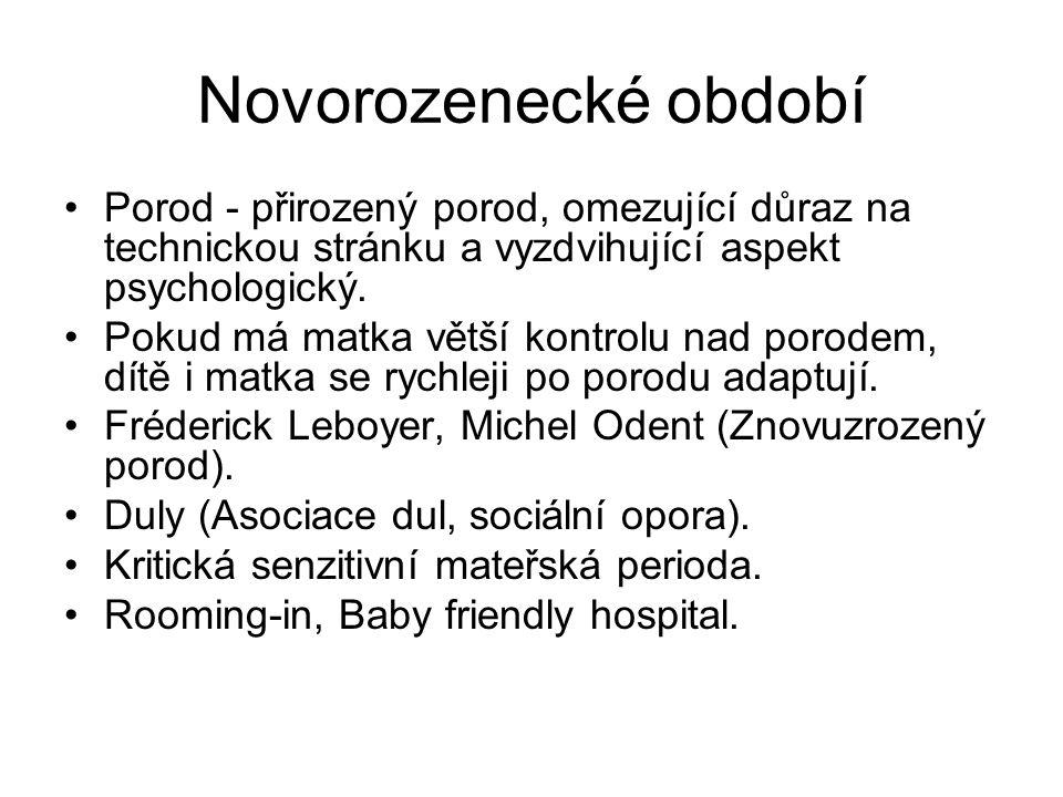 Novorozenecké období Porod - přirozený porod, omezující důraz na technickou stránku a vyzdvihující aspekt psychologický.