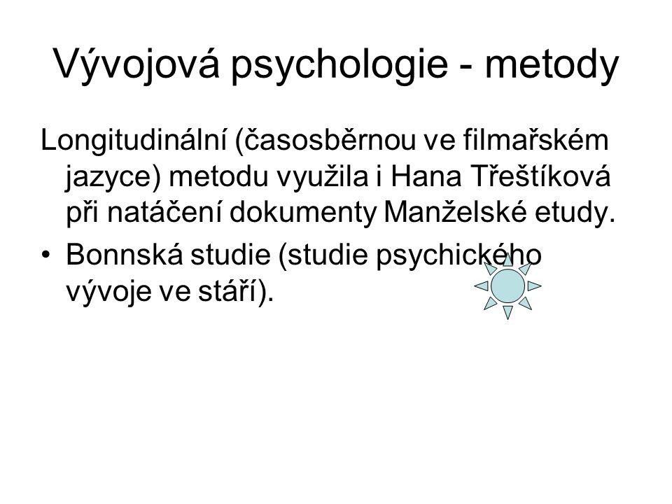 Vývojová psychologie - metody Longitudinální (časosběrnou ve filmařském jazyce) metodu využila i Hana Třeštíková při natáčení dokumenty Manželské etudy.