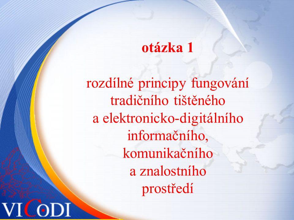 otázka 1 rozdílné principy fungování tradičního tištěného a elektronicko-digitálního informačního, komunikačního a znalostního prostředí