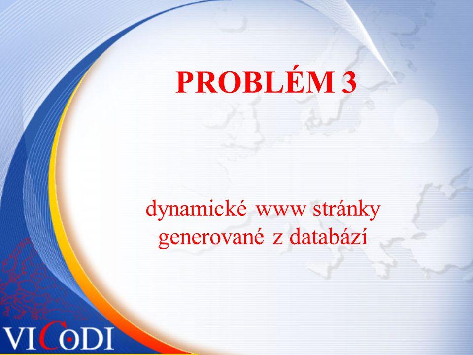 PROBLÉM 3 dynamické www stránky generované z databází