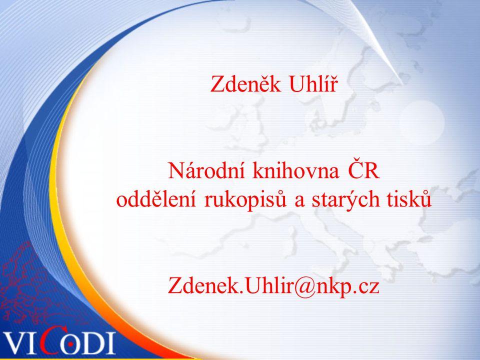 Zdeněk Uhlíř Národní knihovna ČR oddělení rukopisů a starých tisků Zdenek.Uhlir@nkp.cz