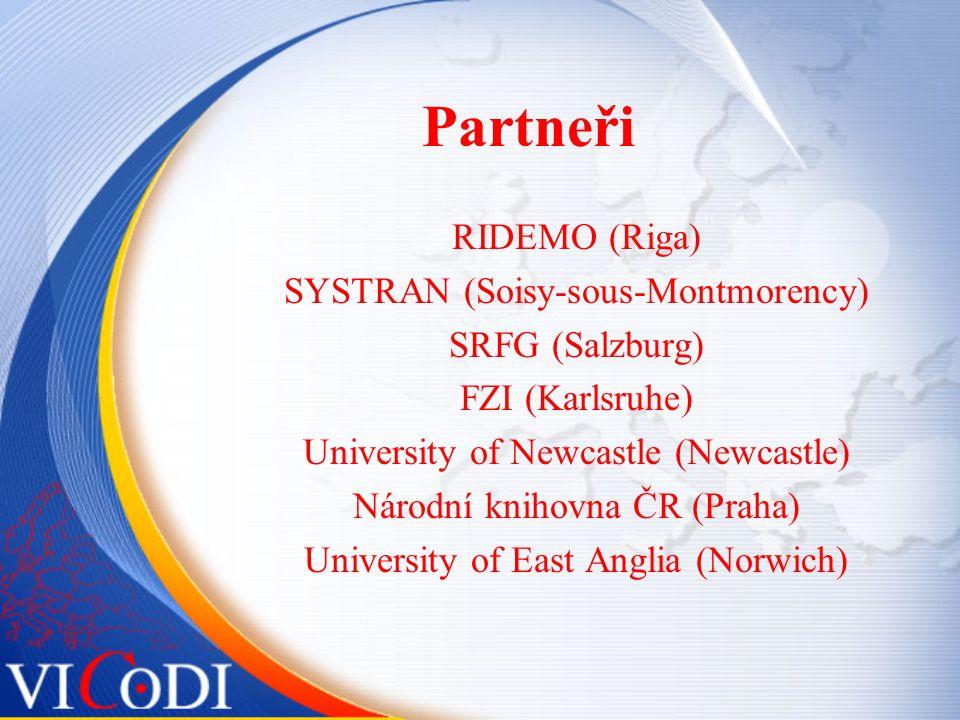 Partneři RIDEMO (Riga) SYSTRAN (Soisy-sous-Montmorency) SRFG (Salzburg) FZI (Karlsruhe) University of Newcastle (Newcastle) Národní knihovna ČR (Praha) University of East Anglia (Norwich)