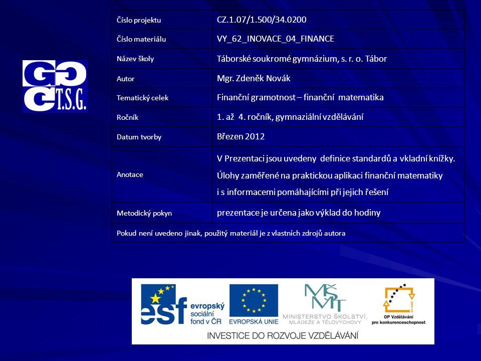Číslo projektu CZ.1.07/1.500/34.0200 Číslo materiálu VY_62_INOVACE_04_FINANCE Název školy Táborské soukromé gymnázium, s.