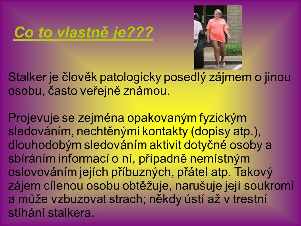 Případů stalkingu jsou teď u nás v Česku plná média.