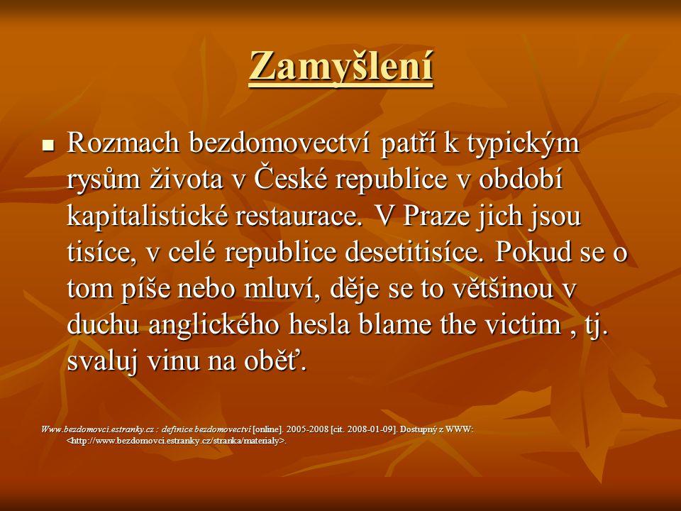 Zamyšlení Rozmach bezdomovectví patří k typickým rysům života v České republice v období kapitalistické restaurace. V Praze jich jsou tisíce, v celé r