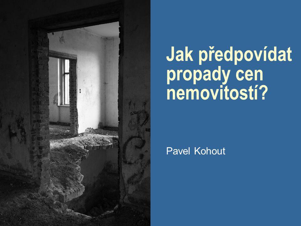 Jak předpovídat propady cen nemovitostí? Pavel Kohout