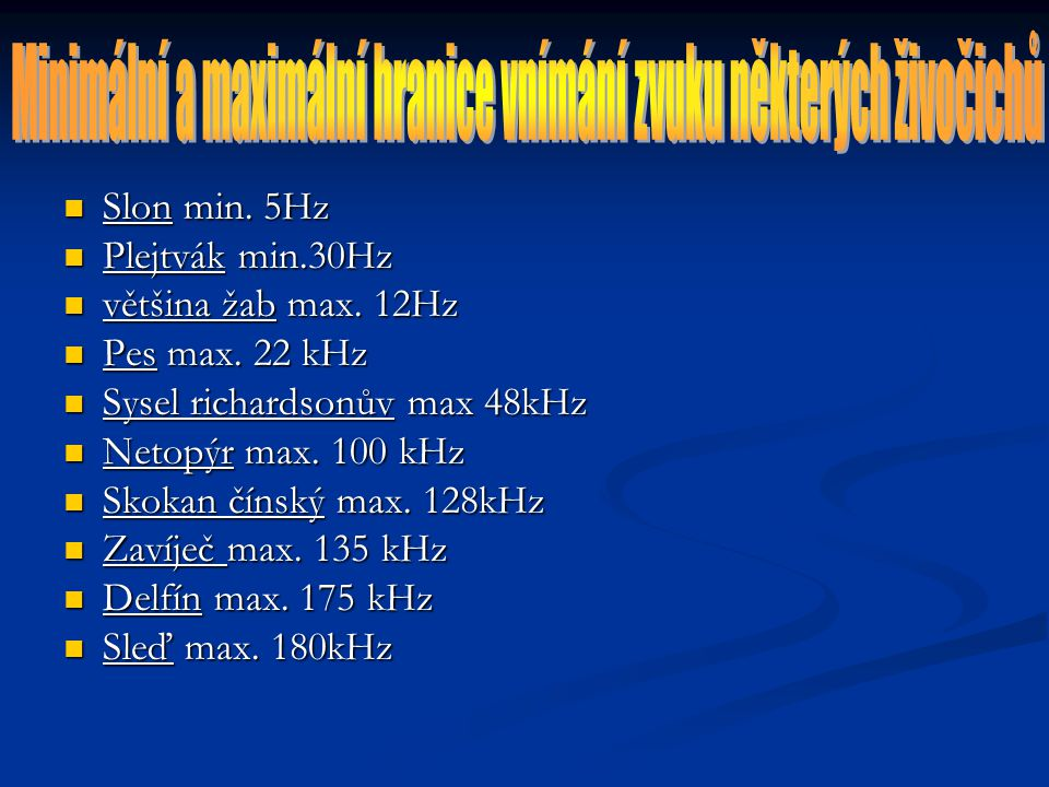 Slon min.5Hz Slon min. 5Hz Plejtvák min.30Hz Plejtvák min.30Hz většina žab max.