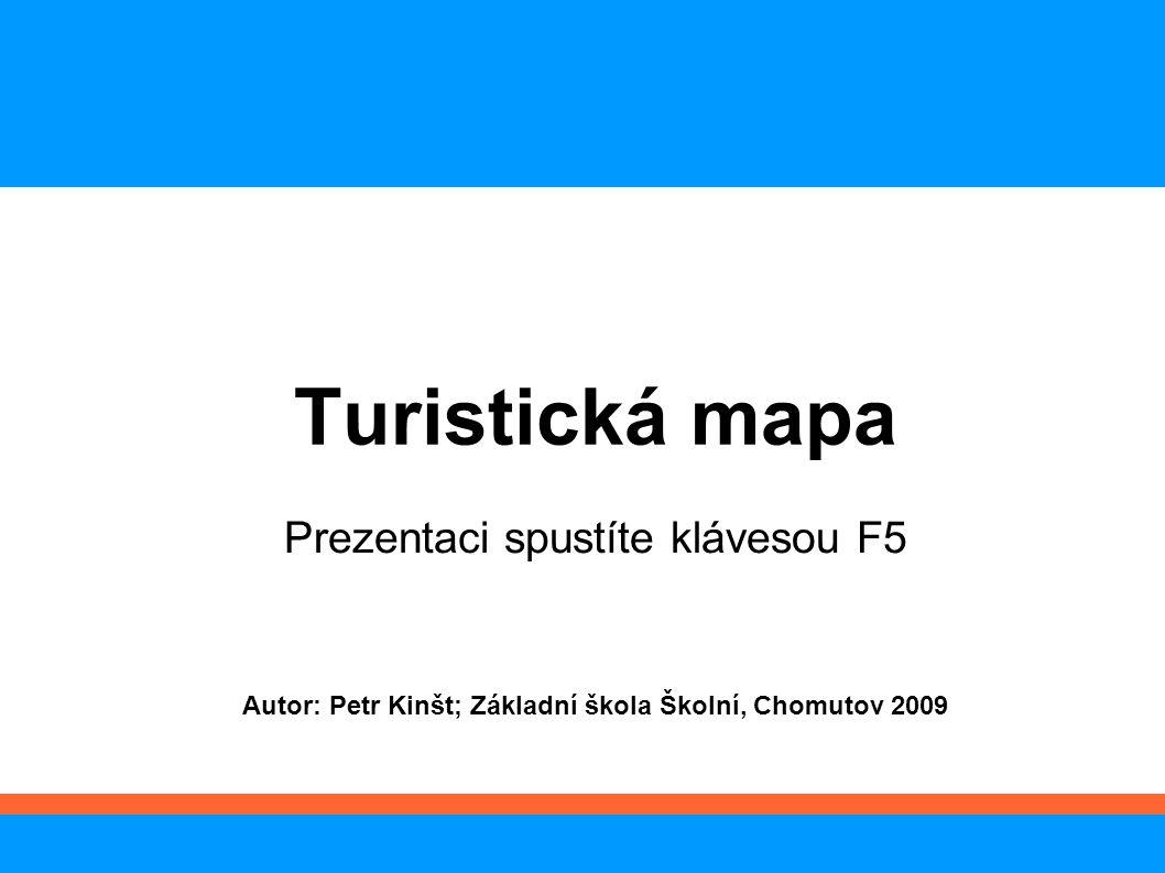 Turistická mapa Autor: Petr Kinšt; Základní škola Školní, Chomutov 2009 Prezentaci spustíte klávesou F5