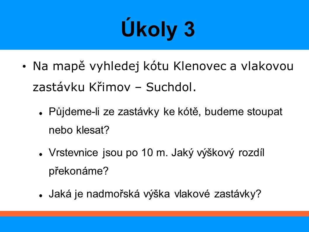 Úkoly 3 Na mapě vyhledej kótu Klenovec a vlakovou zastávku Křimov – Suchdol.