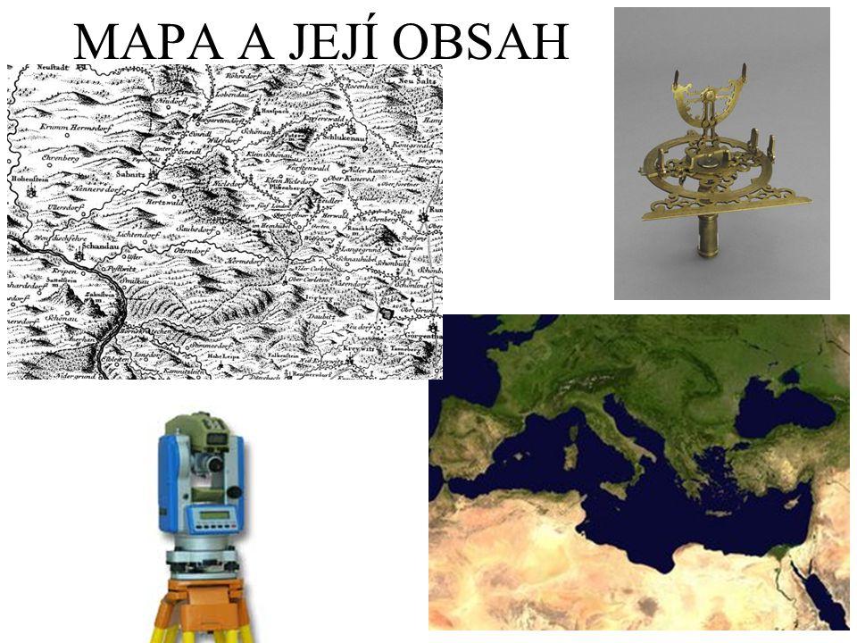 Mapa je znázornění zemského povrchu v rovině Při jejich tvorbě dochází ke zkreslení (čím menší území mapa znázorňuje, tím menší je zkreslení) Zobrazení na mapě je zmenšeno proti skutečnosti – měřítko mapy Všechny mapy jsou orientovány k severu
