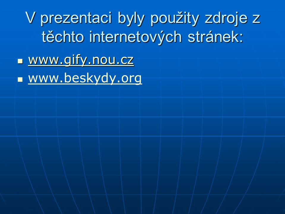 V prezentaci byly použity zdroje z těchto internetových stránek: www.gify.nou.cz www.gify.nou.cz www.gify.nou.cz www.beskydy.org