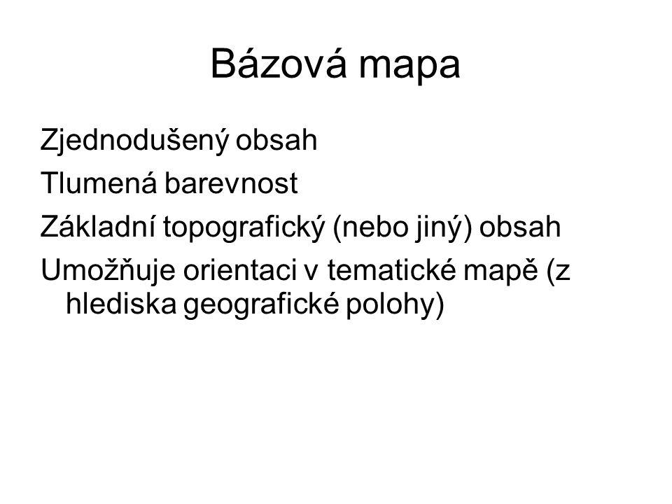 Bázová mapa Zjednodušený obsah Tlumená barevnost Základní topografický (nebo jiný) obsah Umožňuje orientaci v tematické mapě (z hlediska geografické polohy)