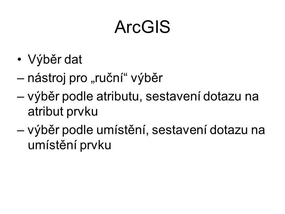"""ArcGIS Výběr dat – nástroj pro """"ruční výběr – výběr podle atributu, sestavení dotazu na atribut prvku – výběr podle umístění, sestavení dotazu na umístění prvku"""