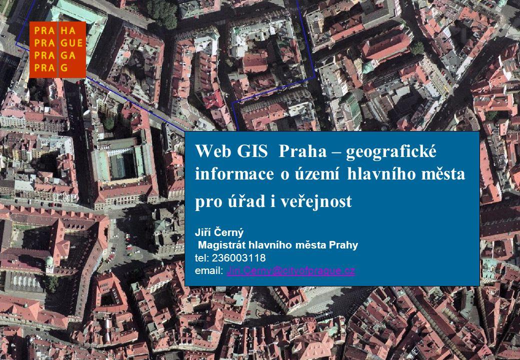 Web GIS Praha – geografické informace o území hlavního města pro úřad i veřejnost Jiří Černý Magistrát hlavního města Prahy tel: 236003118 email: Jiri