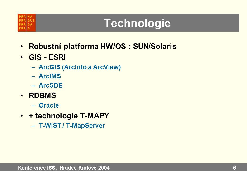 Konference ISS, Hradec Králové 20046 Technologie Robustní platforma HW/OS : SUN/Solaris GIS - ESRI –ArcGIS (ArcInfo a ArcView) –ArcIMS –ArcSDE RDBMS –