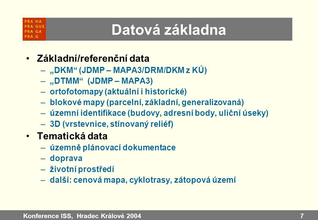 """Konference ISS, Hradec Králové 20047 Datová základna Základní/referenční data –""""DKM"""" (JDMP – MAPA3/DRM/DKM z KÚ) –""""DTMM"""" (JDMP – MAPA3) –ortofotomapy"""