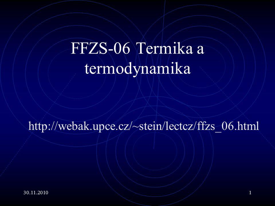 30.11.20101 FFZS-06 Termika a termodynamika http://webak.upce.cz/~stein/lectcz/ffzs_06.html
