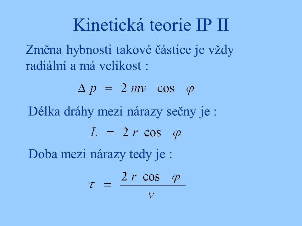 Kinetická teorie IP II Změna hybnosti takové částice je vždy radiální a má velikost : Délka dráhy mezi nárazy sečny je : Doba mezi nárazy tedy je :