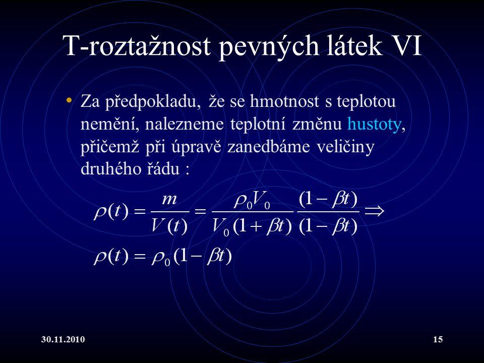 30.11.201015 T-roztažnost pevných látek VI Za předpokladu, že se hmotnost s teplotou nemění, nalezneme teplotní změnu hustoty, přičemž při úpravě zanedbáme veličiny druhého řádu :