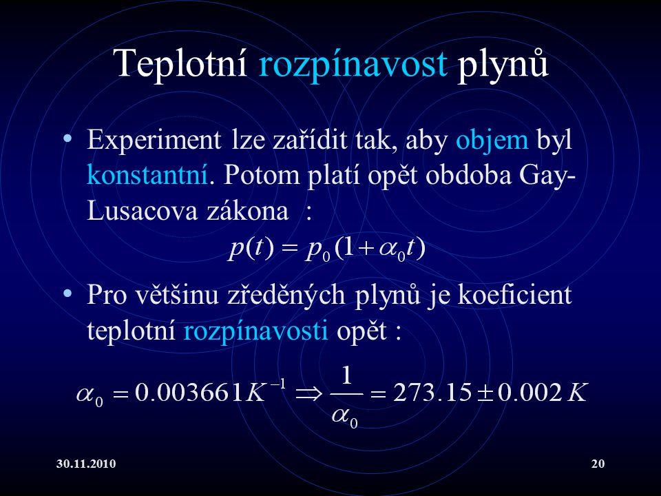 30.11.201020 Teplotní rozpínavost plynů Experiment lze zařídit tak, aby objem byl konstantní.