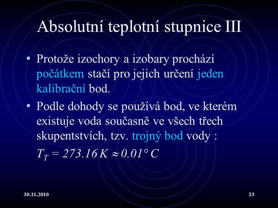 30.11.201023 Absolutní teplotní stupnice III Protože izochory a izobary prochází počátkem stačí pro jejich určení jeden kalibrační bod.