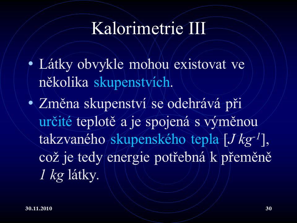 30.11.201030 Kalorimetrie III Látky obvykle mohou existovat ve několika skupenstvích.