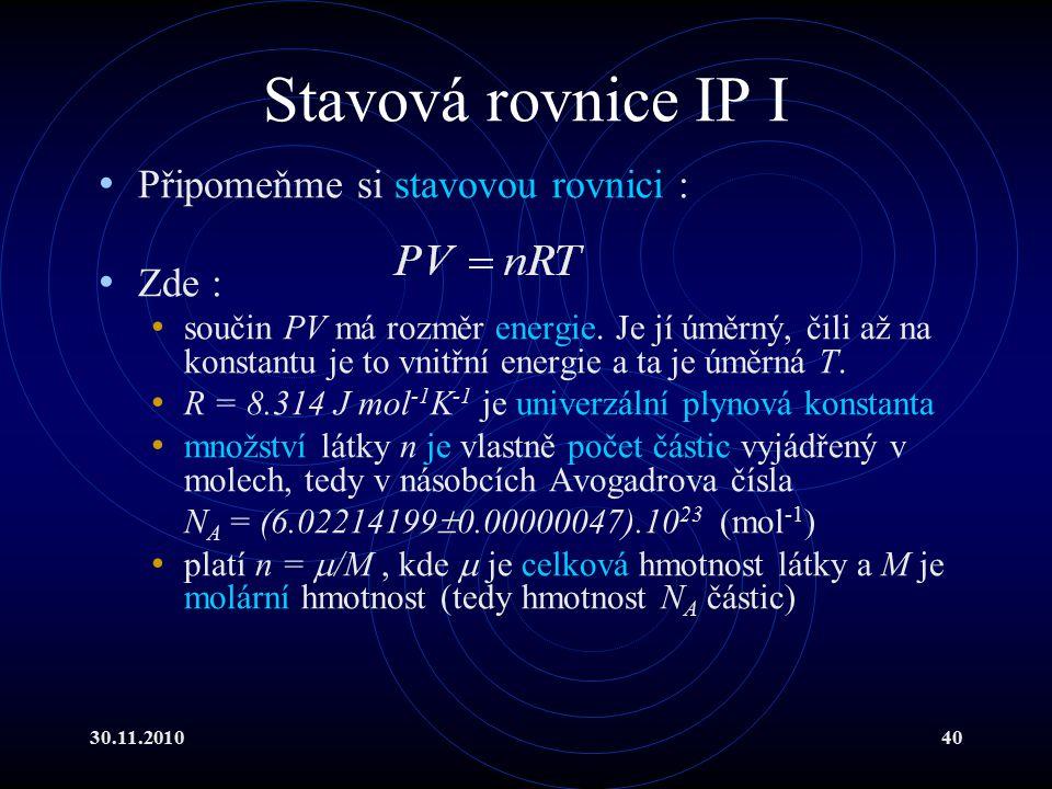 30.11.201040 Stavová rovnice IP I Připomeňme si stavovou rovnici : Zde : součin PV má rozměr energie.