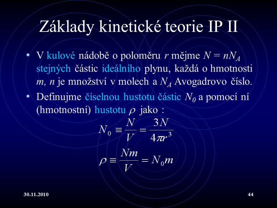 30.11.201044 Základy kinetické teorie IP II V kulové nádobě o poloměru r mějme N = nN A stejných částic ideálního plynu, každá o hmotnosti m, n je množství v molech a N A Avogadrovo číslo.