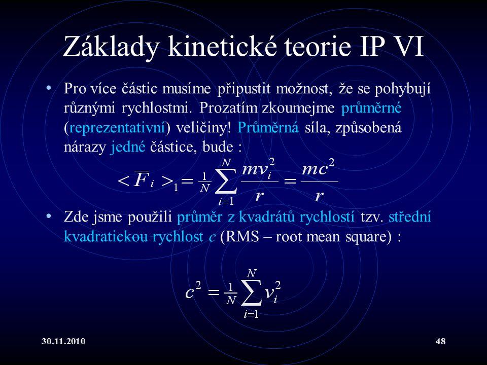 30.11.201048 Základy kinetické teorie IP VI Pro více částic musíme připustit možnost, že se pohybují různými rychlostmi.