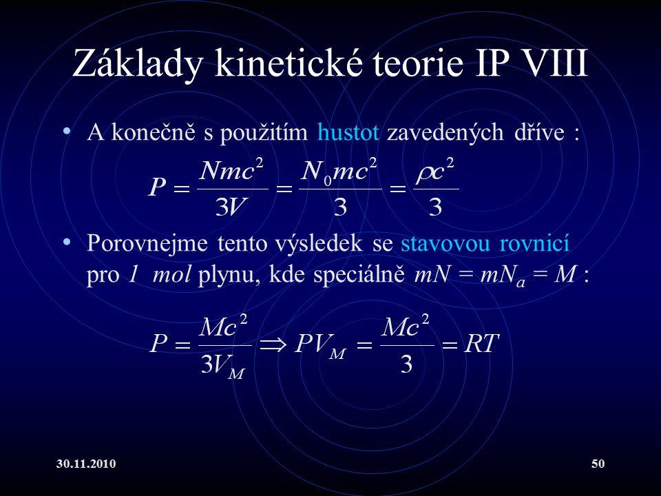 30.11.201050 Základy kinetické teorie IP VIII A konečně s použitím hustot zavedených dříve : Porovnejme tento výsledek se stavovou rovnicí pro 1 mol plynu, kde speciálně mN = mN a = M :