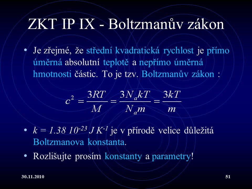 30.11.201051 ZKT IP IX - Boltzmanův zákon Je zřejmé, že střední kvadratická rychlost je přímo úměrná absolutní teplotě a nepřímo úměrná hmotnosti částic.