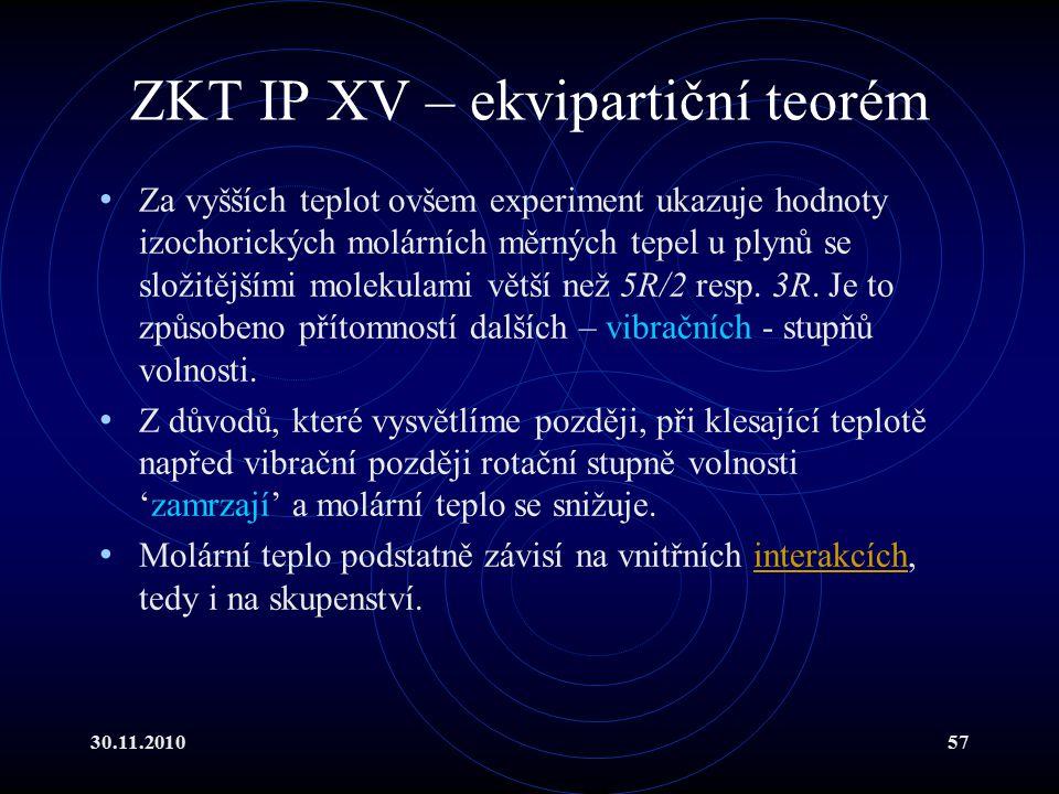 30.11.201057 ZKT IP XV – ekvipartiční teorém Za vyšších teplot ovšem experiment ukazuje hodnoty izochorických molárních měrných tepel u plynů se složitějšími molekulami větší než 5R/2 resp.