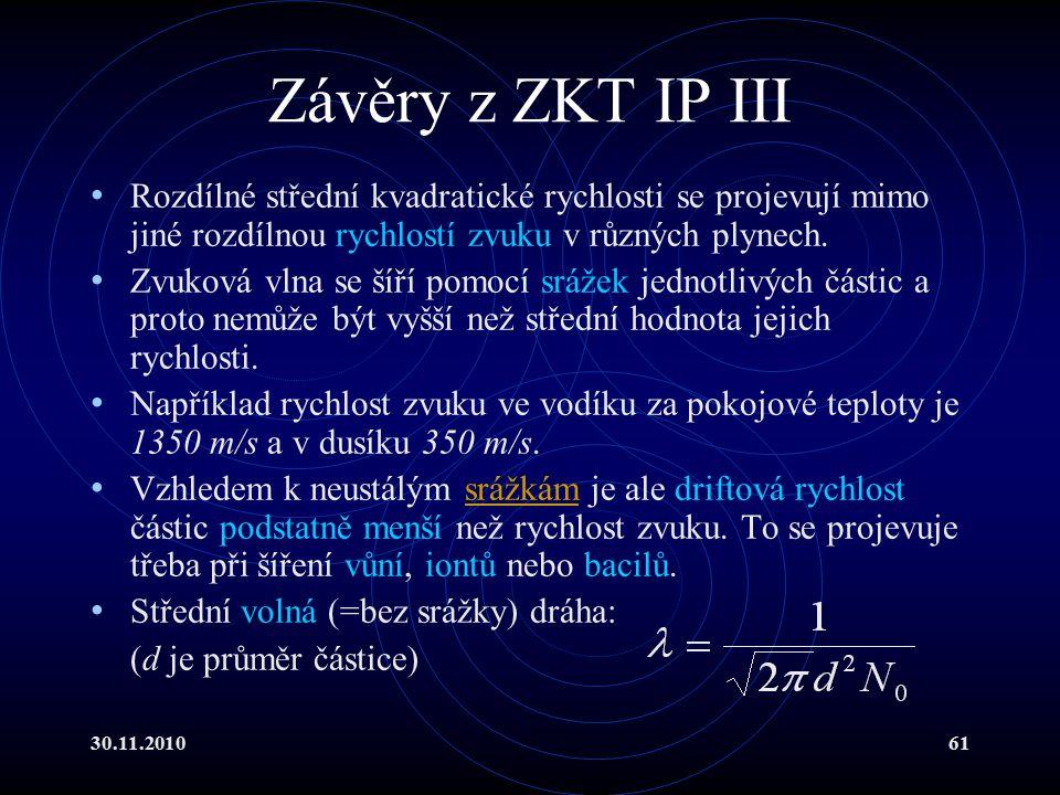30.11.201061 Závěry z ZKT IP III Rozdílné střední kvadratické rychlosti se projevují mimo jiné rozdílnou rychlostí zvuku v různých plynech.