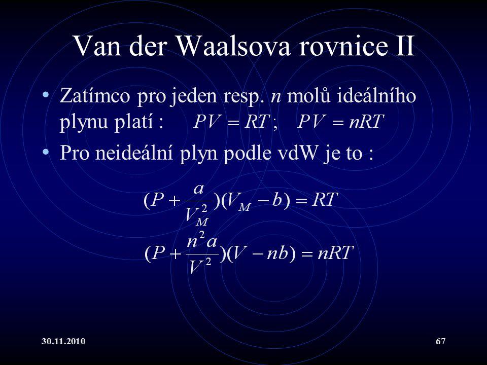 30.11.201067 Van der Waalsova rovnice II Zatímco pro jeden resp.