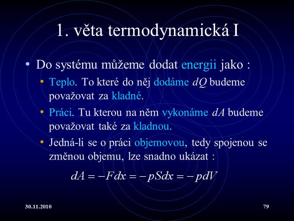 30.11.201079 1.věta termodynamická I Do systému můžeme dodat energii jako : Teplo.