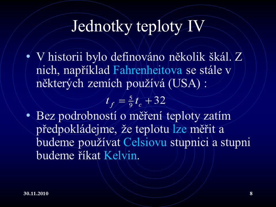 30.11.20108 Jednotky teploty IV V historii bylo definováno několik škál.