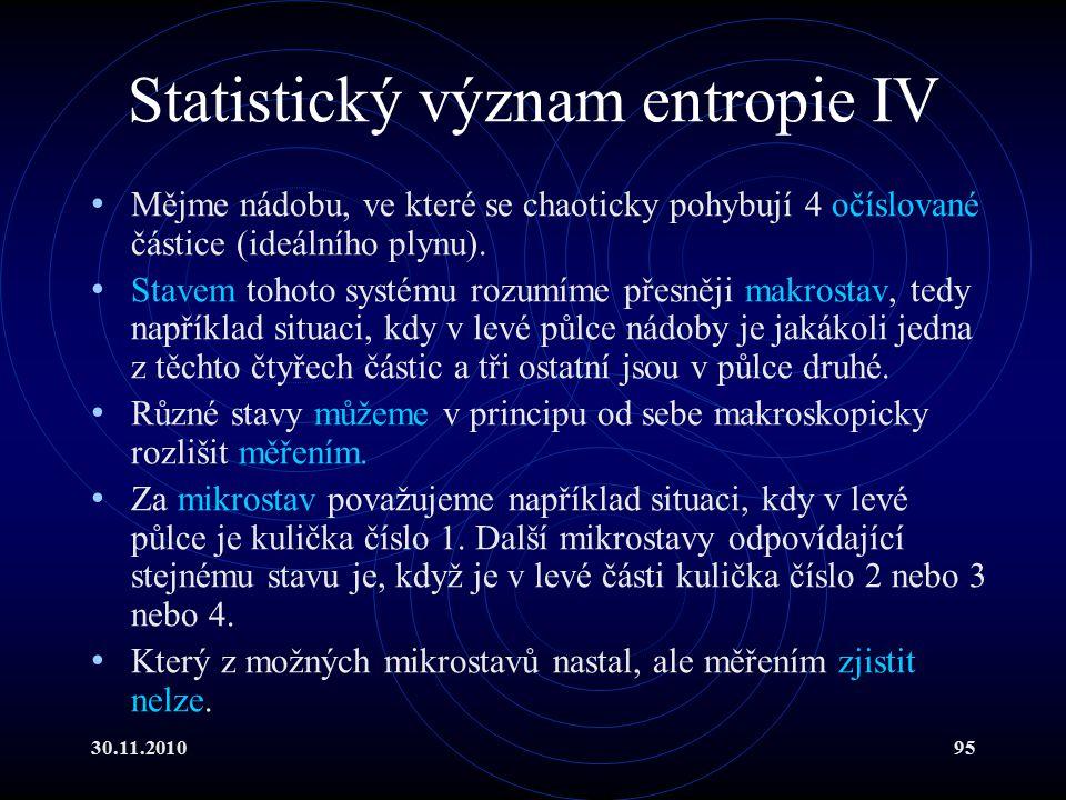 30.11.201095 Statistický význam entropie IV Mějme nádobu, ve které se chaoticky pohybují 4 očíslované částice (ideálního plynu).