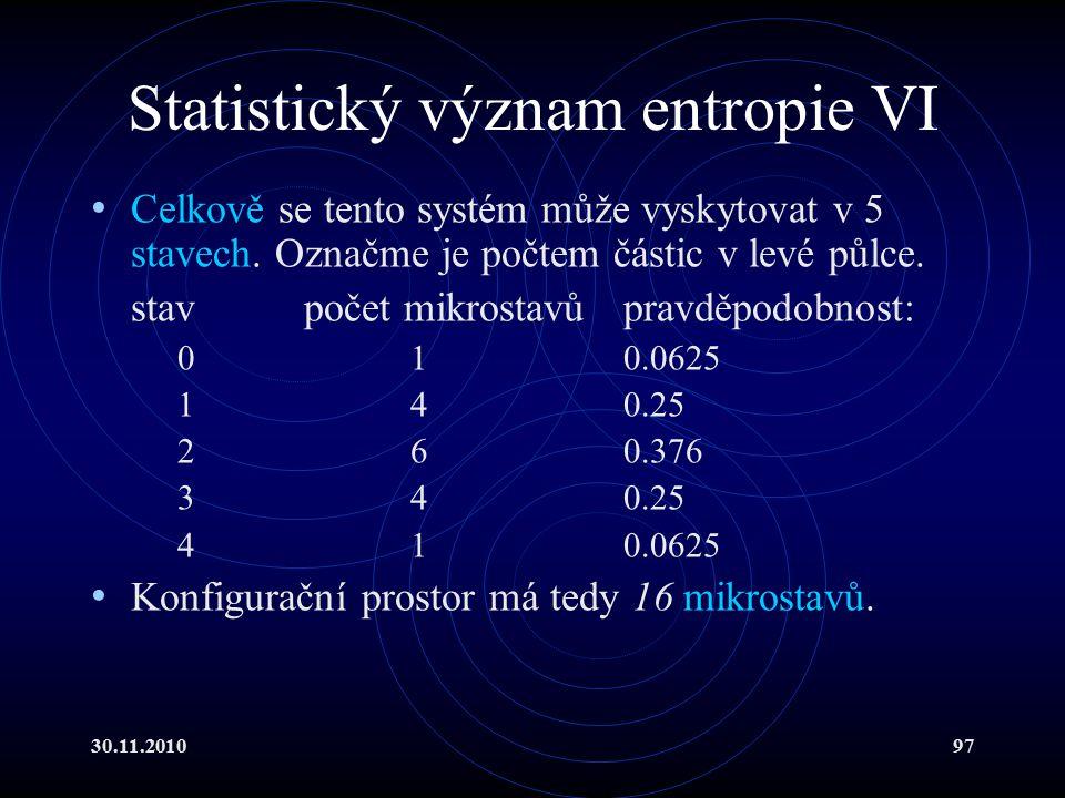 30.11.201097 Statistický význam entropie VI Celkově se tento systém může vyskytovat v 5 stavech.