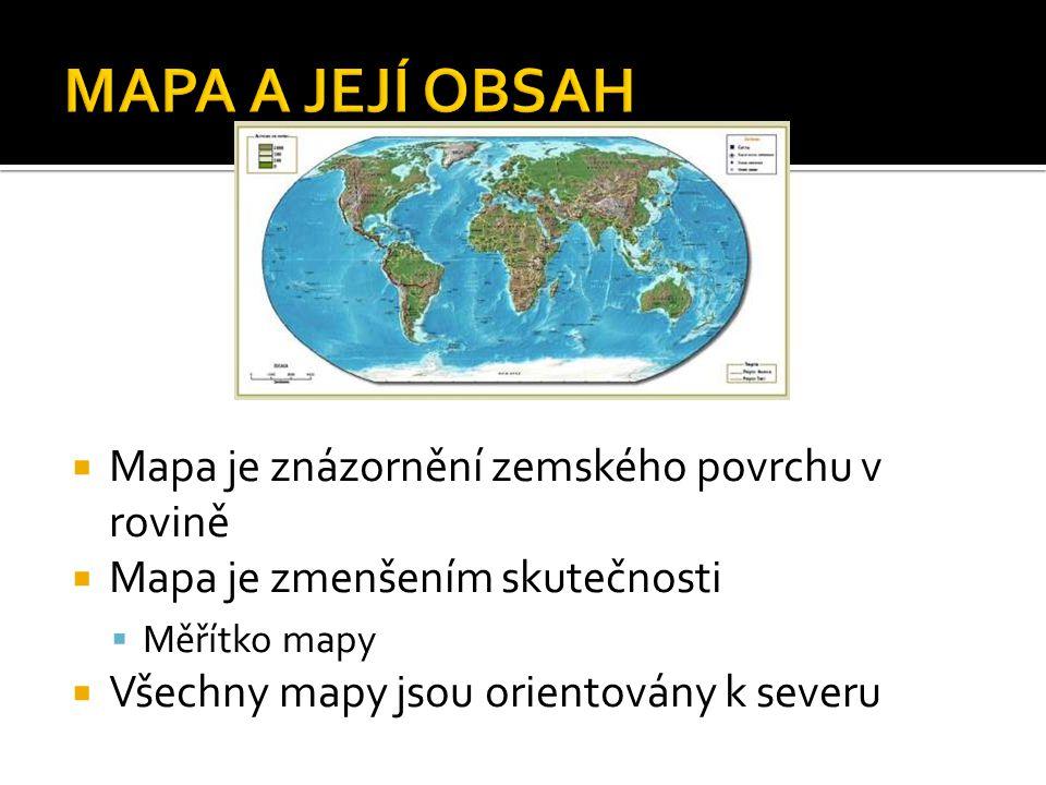  Mapa je znázornění zemského povrchu v rovině  Mapa je zmenšením skutečnosti  Měřítko mapy  Všechny mapy jsou orientovány k severu