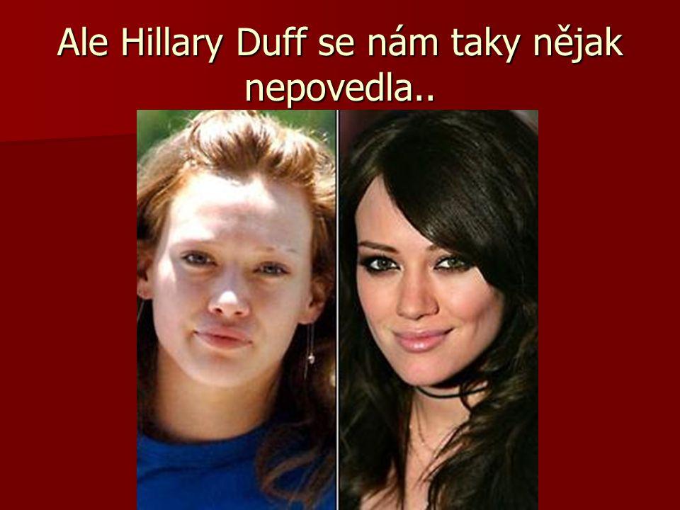 Ale Hillary Duff se nám taky nějak nepovedla..