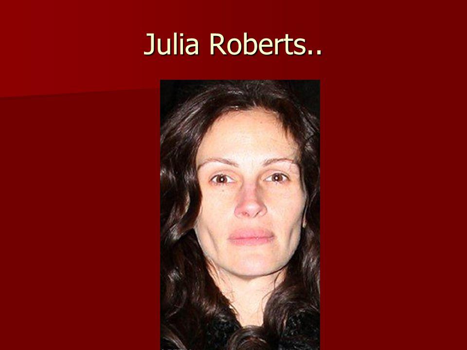 Julia Roberts..