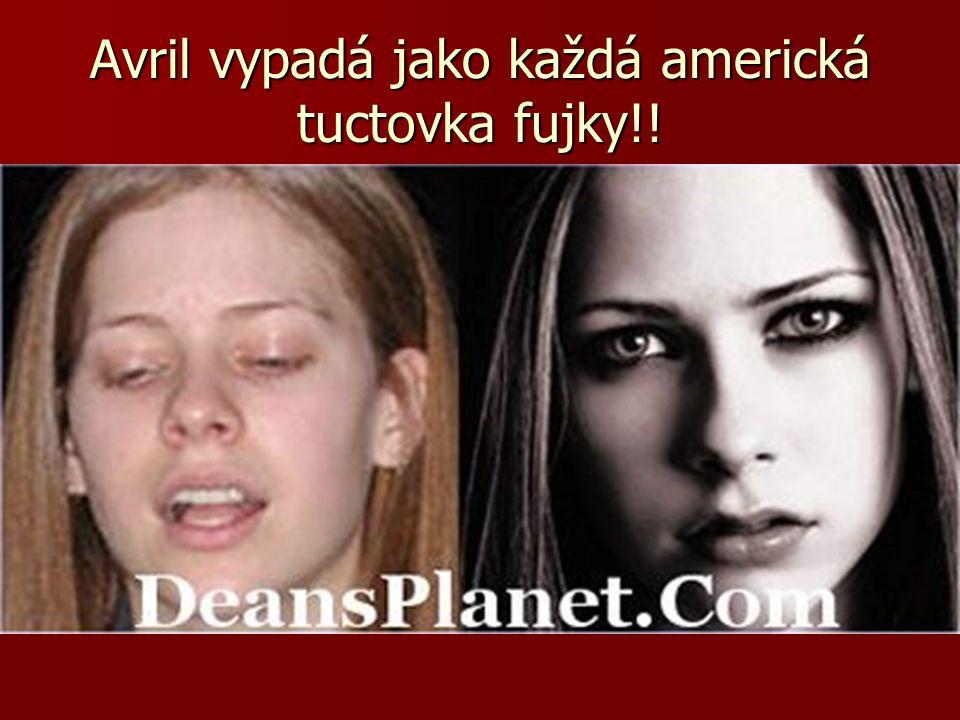 Avril vypadá jako každá americká tuctovka fujky!!