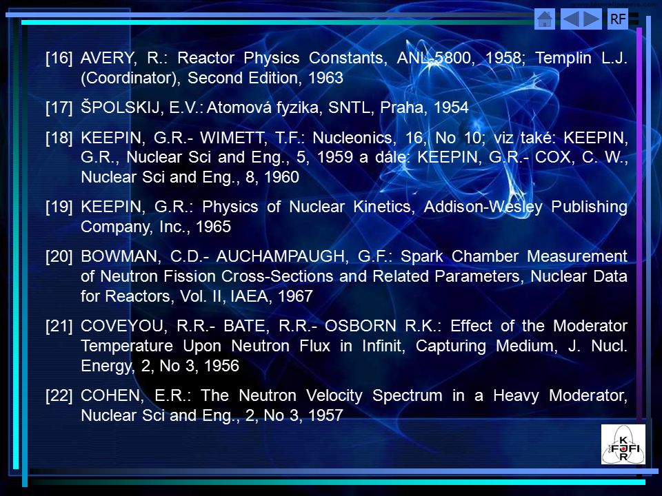 RF [16] AVERY, R.: Reactor Physics Constants, ANL-5800, 1958; Templin L.J. (Coordinator), Second Edition, 1963 [17]ŠPOLSKIJ, E.V.: Atomová fyzika, SNT