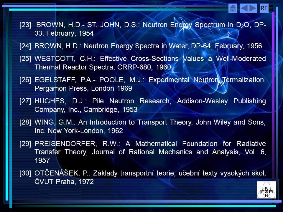RF [31] BELL, G.I.- GLASSTONE, S.: Nuclear Reactor Theory, Van Nostrand Reinhold Company, New York-Cincinnati-Toronto-London-Melbourne, 1970 [32] DAVISON, B.: Neutron Transport Theory, Oxford University Press, London, 1957 [33] MARČUK, G.I.- LEBEDĚV V.I.: Čislennyje metody v teorii perenosa nejtronov, Atomizdat, Moskva, 1971 [34]ABAGJAN, L.P.