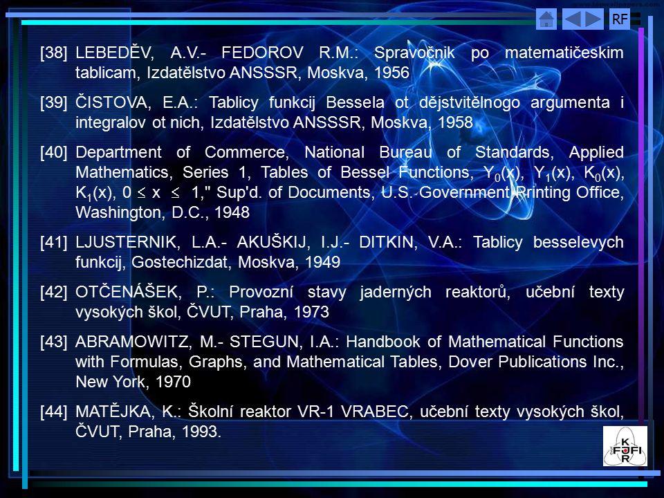 RF [38]LEBEDĚV, A.V.- FEDOROV R.M.: Spravočnik po matematičeskim tablicam, Izdatělstvo ANSSSR, Moskva, 1956 [39]ČISTOVA, E.A.: Tablicy funkcij Bessela