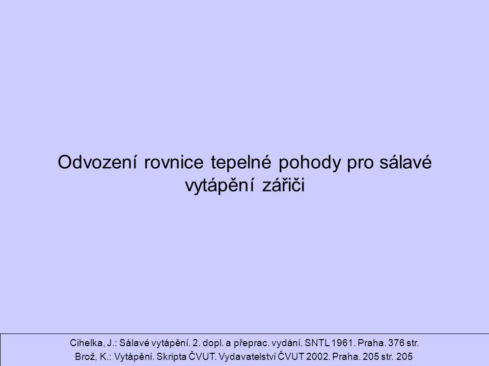 Ondrej.Hojer@fs.cvut.cz Sálavé a průmyslové vytápění Odvození rovnice tepelné pohody pro sálavé vytápění zářiči Cihelka, J.: Sálavé vytápění.